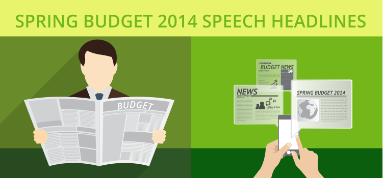 Spring Budget 2014 Speech Headlines